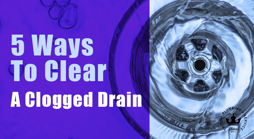5 Ways To Clear A Clogged Drain | Triton Plumbing Service London Ontario Plumber
