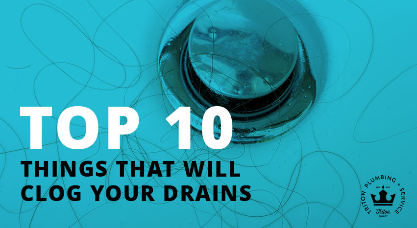 Top 10 Things That Will Clog Your Drains | Triton Plumbing Service London Ontario Plumber