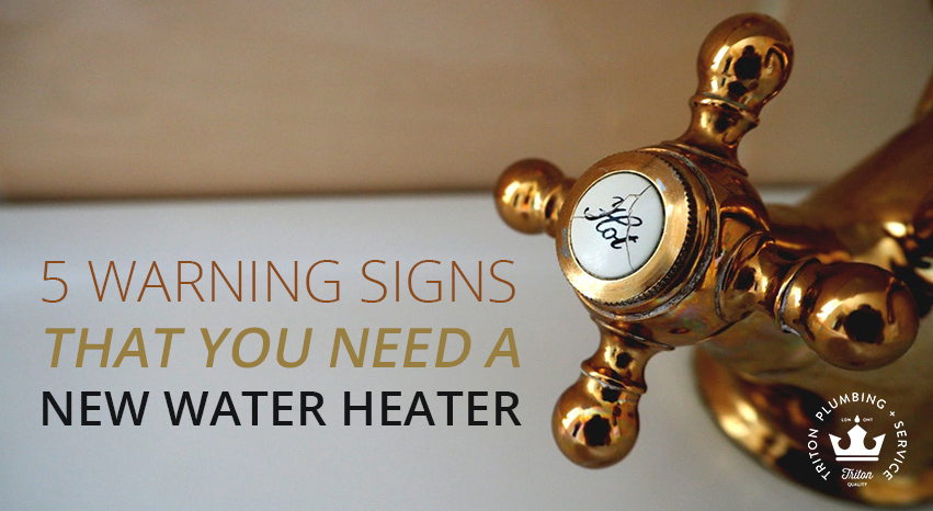 5 Warning Signs That You Need A New Water Heater | Triton Plumbing Service London Ontario Plumber