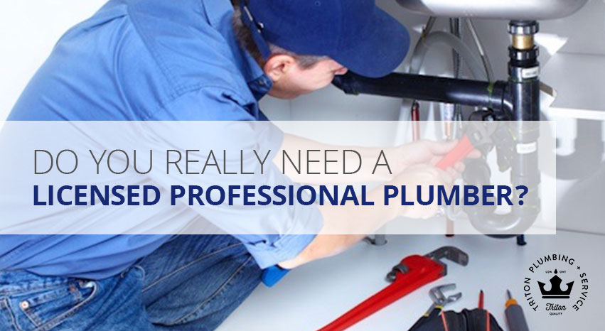 Do You Really Need A Licensed Professional Plumber? | Triton Plumbing Service London Ontario Plumber