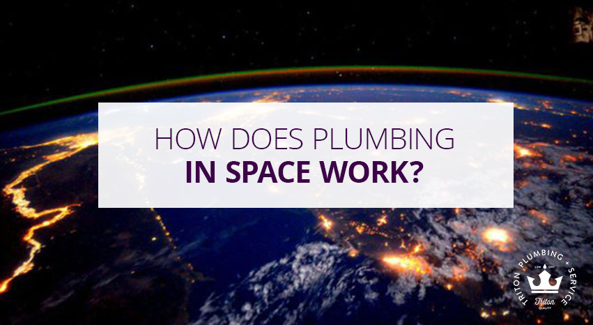 How Does Plumbing In Space Work? | Triton Plumbing Service London Ontario Plumber